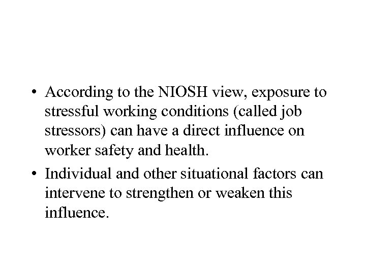 • According to the NIOSH view, exposure to stressful working conditions (called job