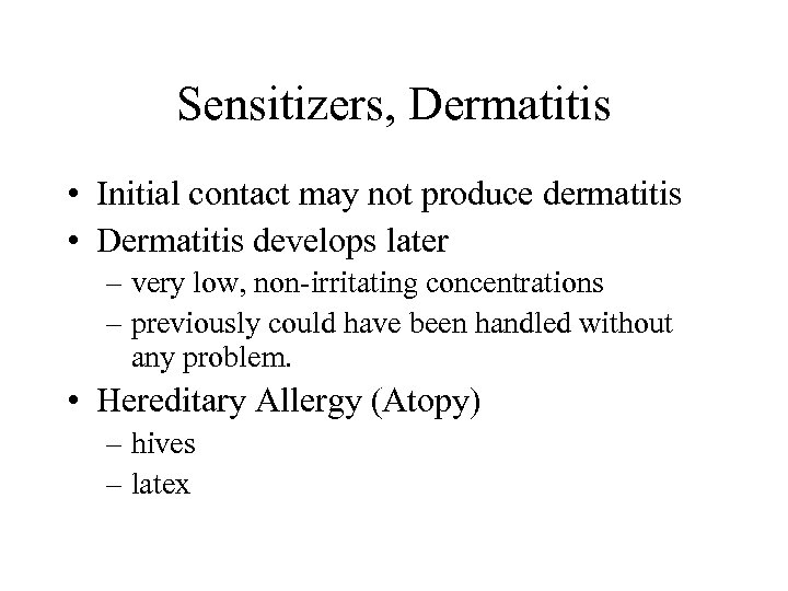 Sensitizers, Dermatitis • Initial contact may not produce dermatitis • Dermatitis develops later –