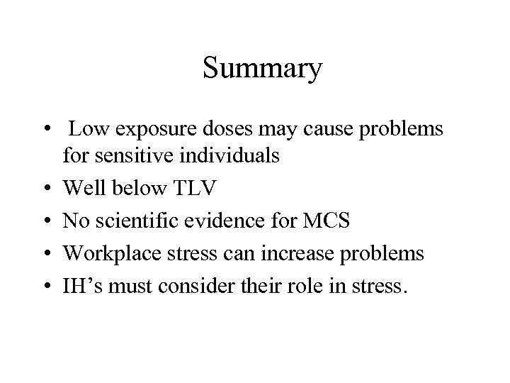 Summary • Low exposure doses may cause problems for sensitive individuals • Well