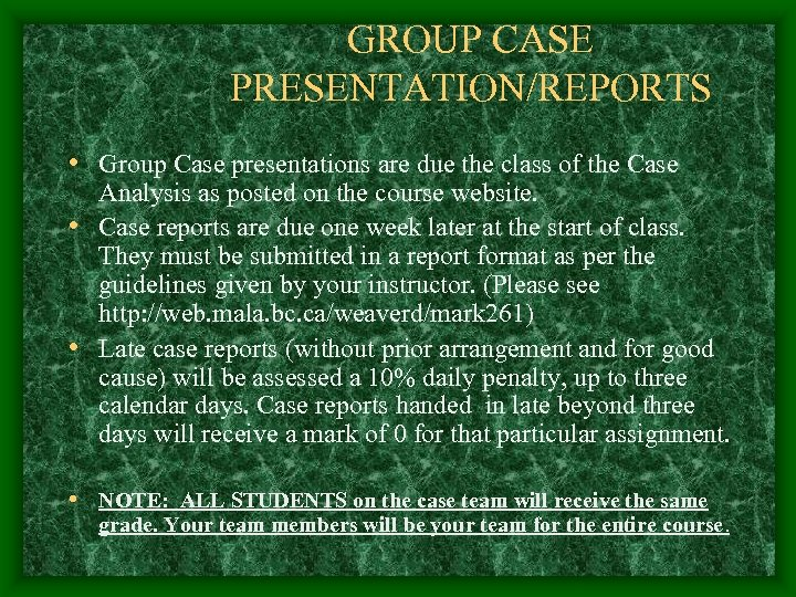 GROUP CASE PRESENTATION/REPORTS • Group Case presentations are due the class of the Case