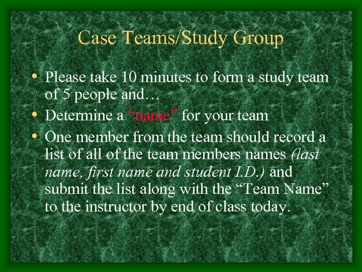 Case Teams/Study Group • Please take 10 minutes to form a study team of