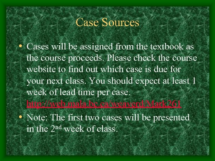 Case Sources • Cases will be assigned from the textbook as the course proceeds.