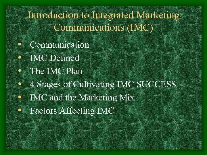 Introduction to Integrated Marketing Communications (IMC) • • • Communication IMC Defined The IMC
