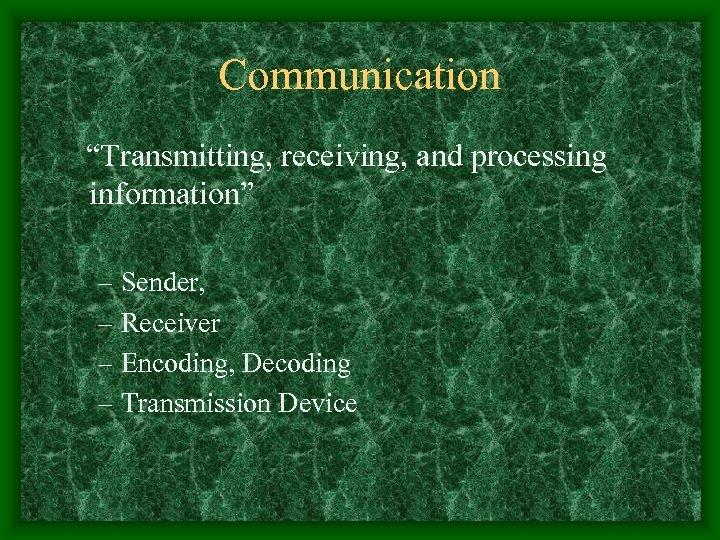 "Communication ""Transmitting, receiving, and processing information"" – Sender, – Receiver – Encoding, Decoding –"