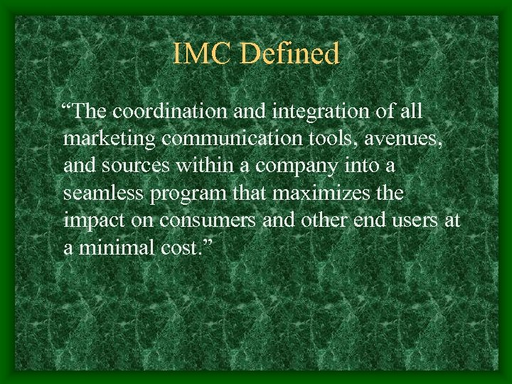 """IMC Defined """"The coordination and integration of all marketing communication tools, avenues, and sources"""