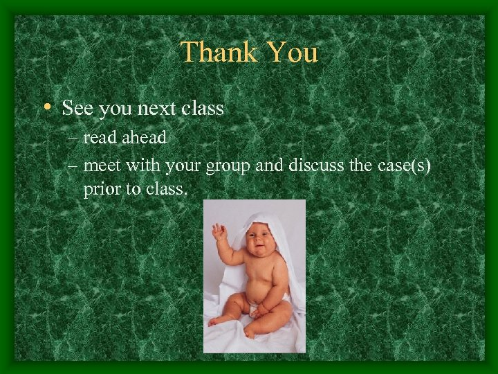 Thank You • See you next class – read ahead – meet with your