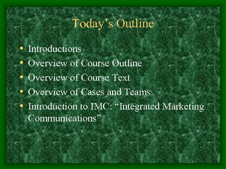 Today's Outline • • • Introductions Overview of Course Outline Overview of Course Text