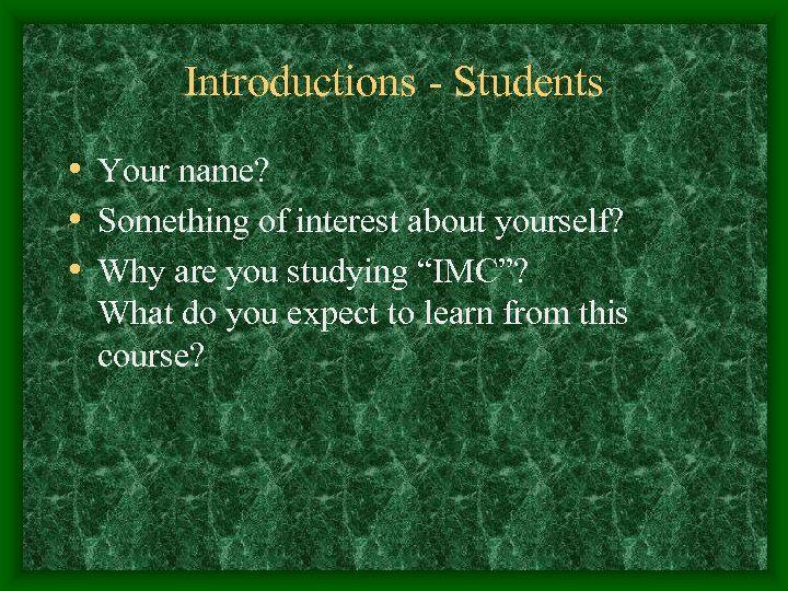 Introductions - Students • Your name? • Something of interest about yourself? • Why