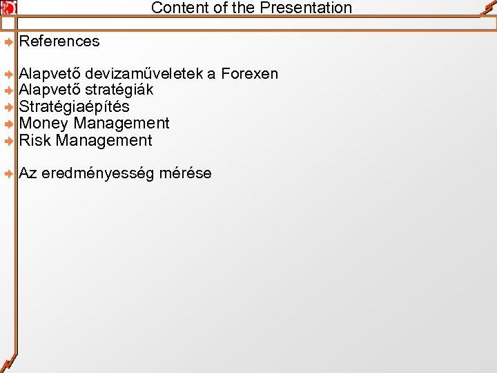 Content of the Presentation References Alapvető devizaműveletek a Forexen Alapvető stratégiák Stratégiaépítés Money Management