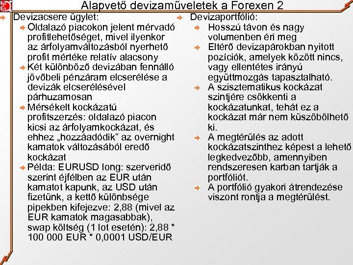 Alapvető devizaműveletek a Forexen 2 Devizacsere ügylet: Oldalazó piacokon jelent mérvadó profitlehetőséget, mivel ilyenkor
