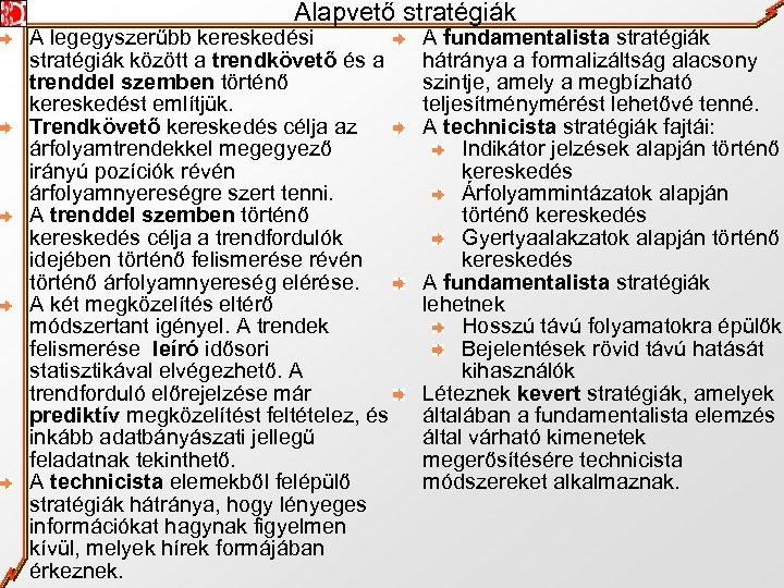 Alapvető stratégiák A legegyszerűbb kereskedési stratégiák között a trendkövető és a trenddel szemben történő