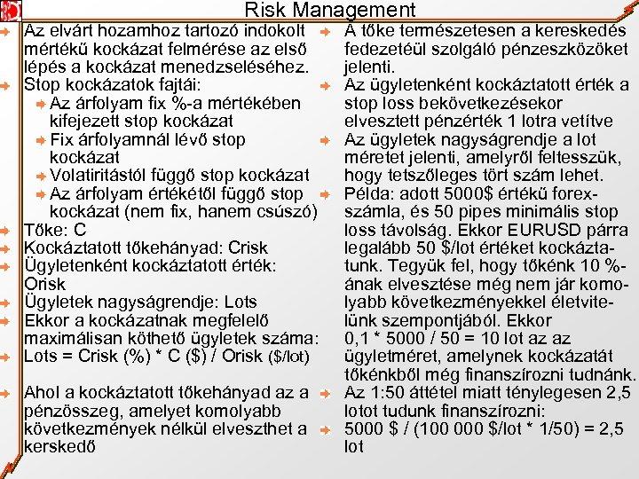 Risk Management Az elvárt hozamhoz tartozó indokolt mértékű kockázat felmérése az első lépés a