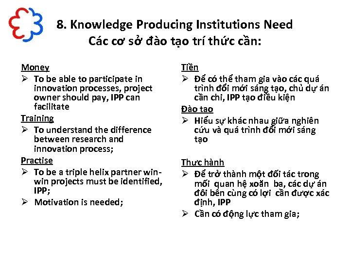 8. Knowledge Producing Institutions Need Các cơ sở đào tạo trí thức cần: Money