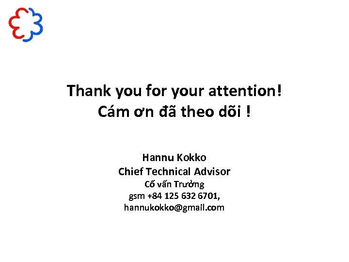 Thank you for your attention! Cám ơn đã theo dõi ! Hannu Kokko Chief