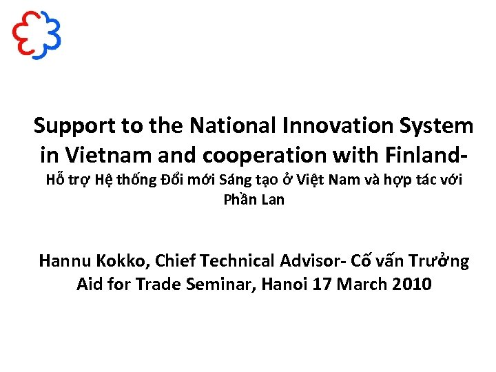 Support to the National Innovation System in Vietnam and cooperation with Finland. Hỗ trợ