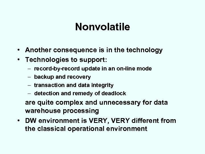 Nonvolatile • Another consequence is in the technology • Technologies to support: – –
