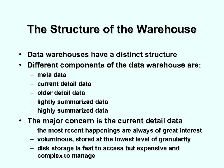 The Structure of the Warehouse • Data warehouses have a distinct structure • Different