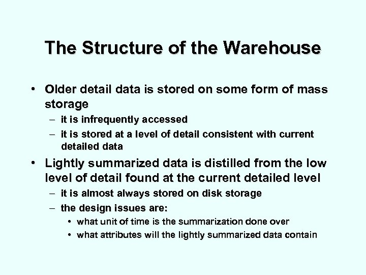 The Structure of the Warehouse • Older detail data is stored on some form