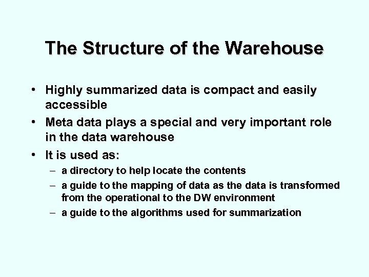 The Structure of the Warehouse • Highly summarized data is compact and easily accessible