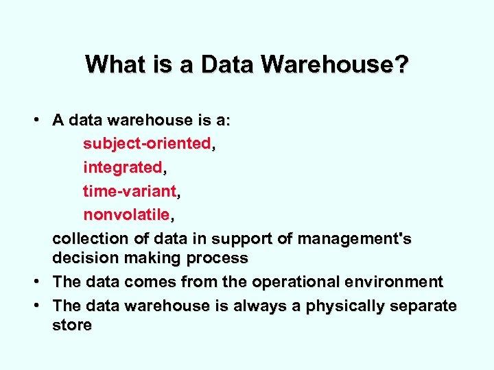 What is a Data Warehouse? • A data warehouse is a: subject-oriented, integrated, time-variant,