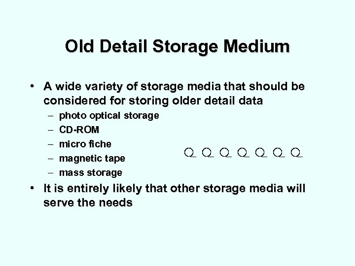 Old Detail Storage Medium • A wide variety of storage media that should be
