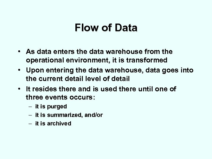 Flow of Data • As data enters the data warehouse from the operational environment,