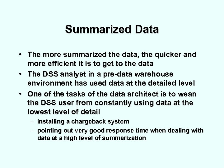 Summarized Data • The more summarized the data, the quicker and more efficient it