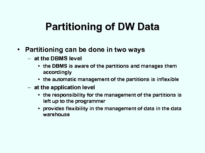 Partitioning of DW Data • Partitioning can be done in two ways – at