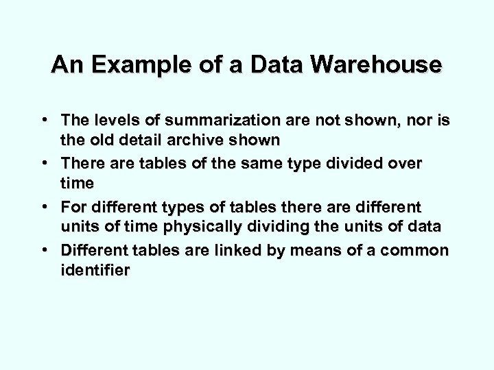 An Example of a Data Warehouse • The levels of summarization are not shown,