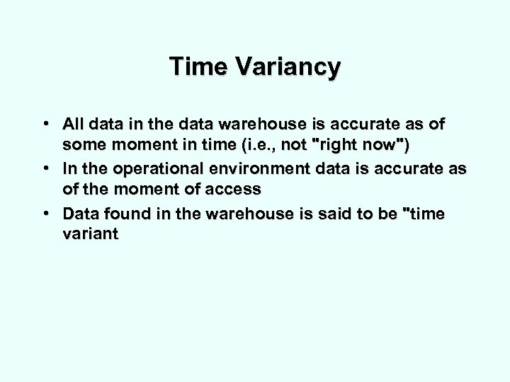 Time Variancy • All data in the data warehouse is accurate as of some