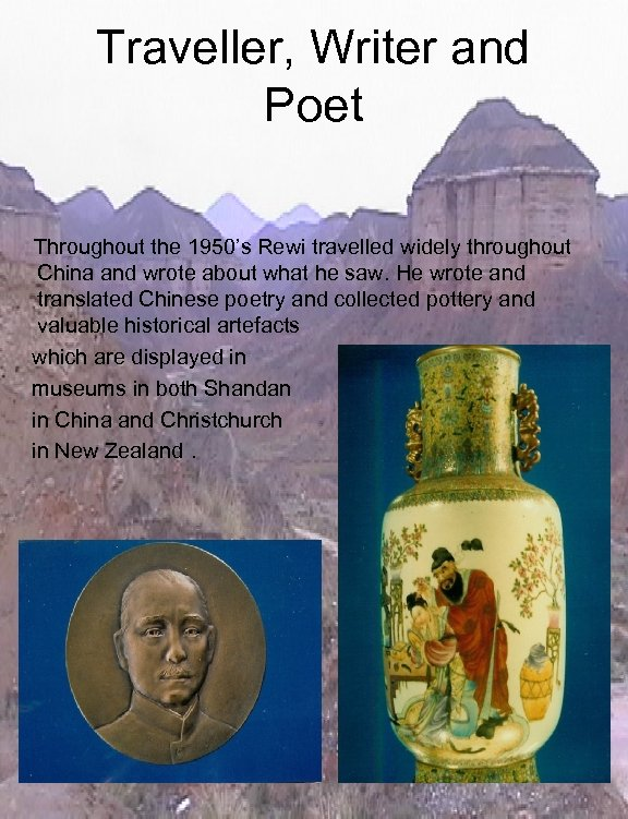 Traveller, Writer and Poet Throughout the 1950's Rewi travelled widely throughout China and wrote