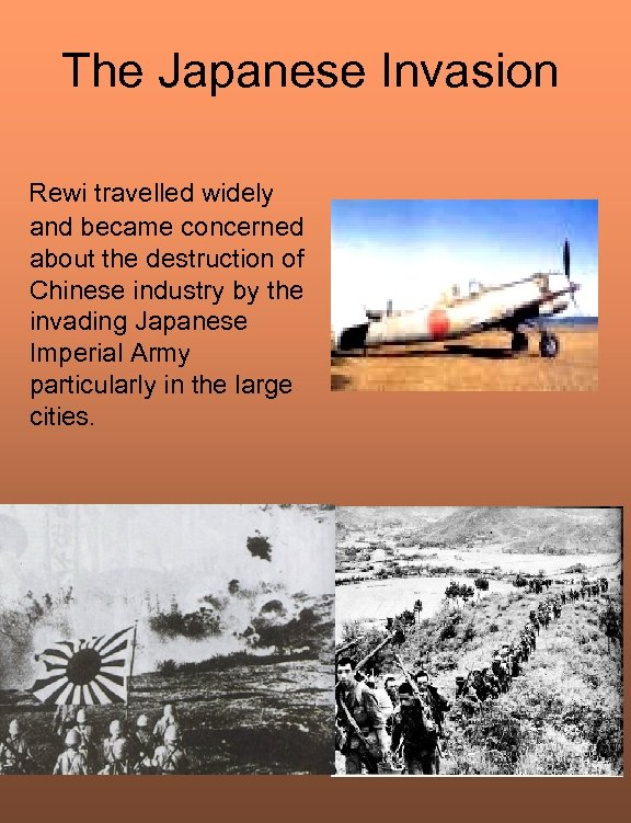 The Japanese Invasion Rewi travelled widely and became concerned about the destruction of Chinese