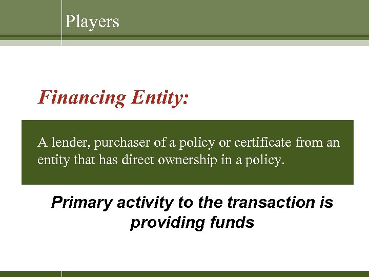 Players Financing Entity: A lender, purchaser of a policy or certificate from an entity