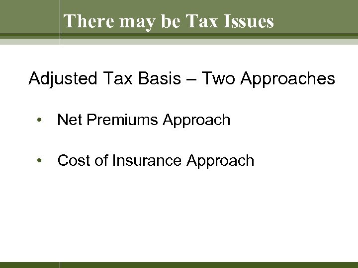 There may be Tax Issues Adjusted Tax Basis – Two Approaches • Net Premiums