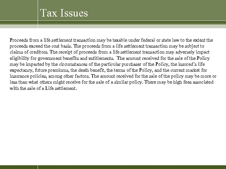 Tax Issues Proceeds from a life settlement transaction may be taxable under federal or