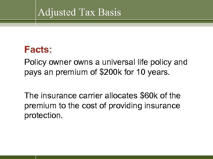 Adjusted Tax Basis Facts: Policy owner owns a universal life policy and pays an