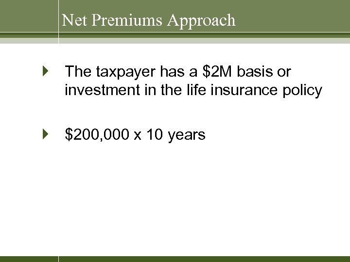 Net Premiums Approach } The taxpayer has a $2 M basis or investment in