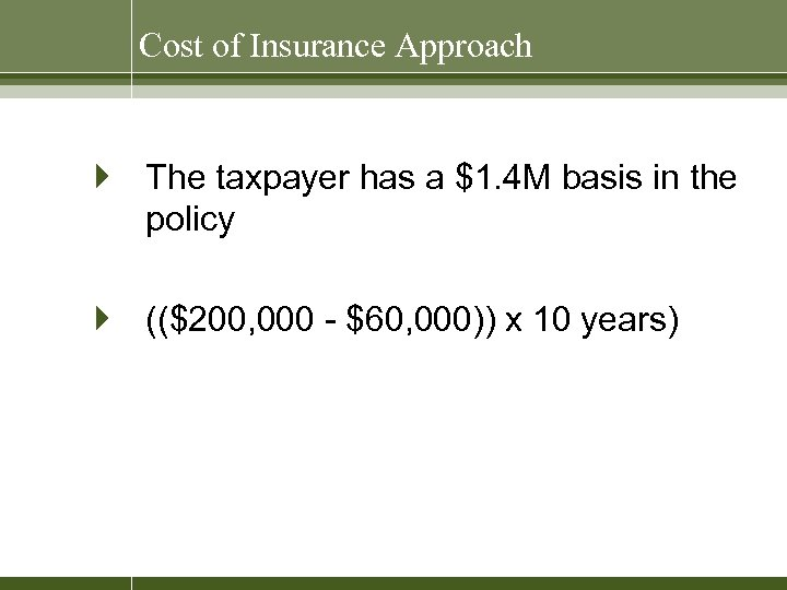 Cost of Insurance Approach } The taxpayer has a $1. 4 M basis in