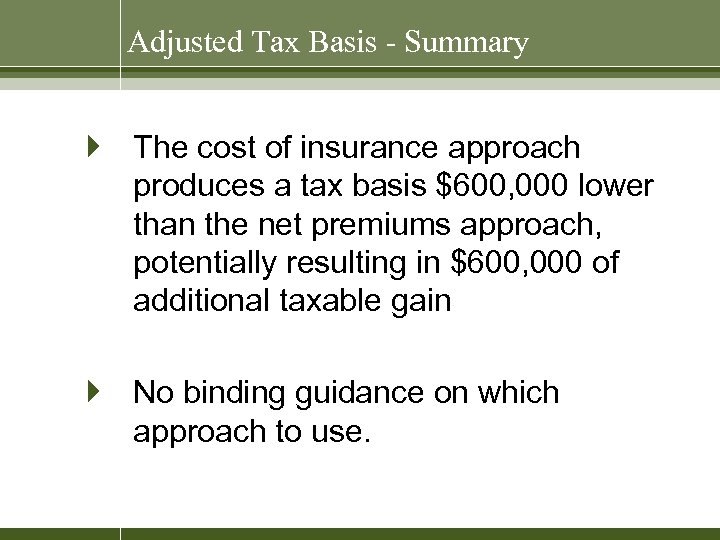 Adjusted Tax Basis - Summary } The cost of insurance approach produces a tax