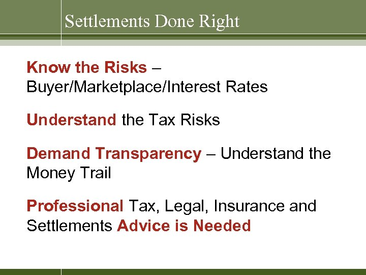 Settlements Done Right Know the Risks – Buyer/Marketplace/Interest Rates Understand the Tax Risks Demand