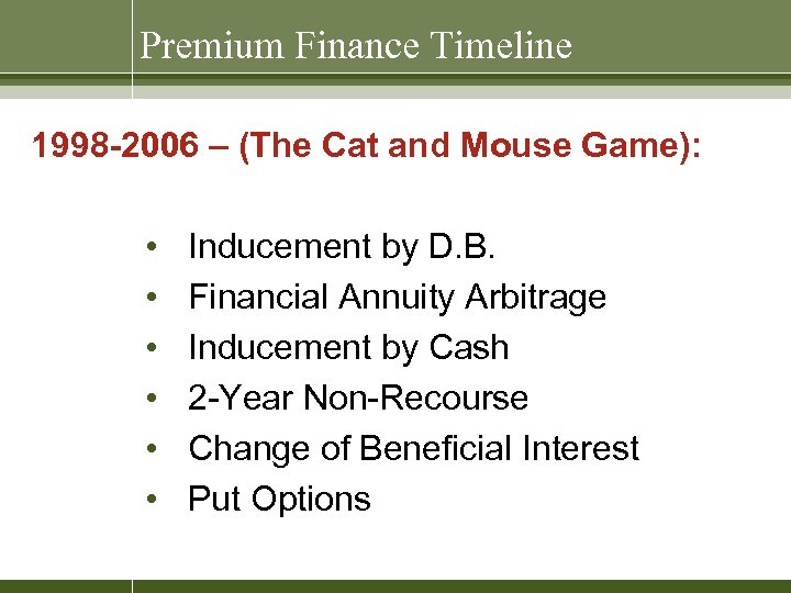Premium Finance Timeline 1998 -2006 – (The Cat and Mouse Game): • • •