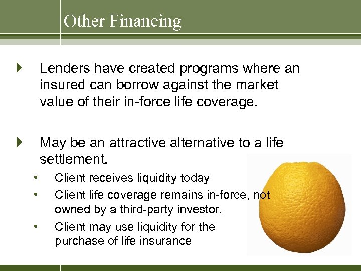 Other Financing } Lenders have created programs where an insured can borrow against the
