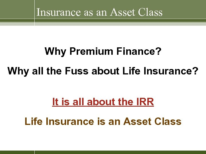 Insurance as an Asset Class Why Premium Finance? Why all the Fuss about Life