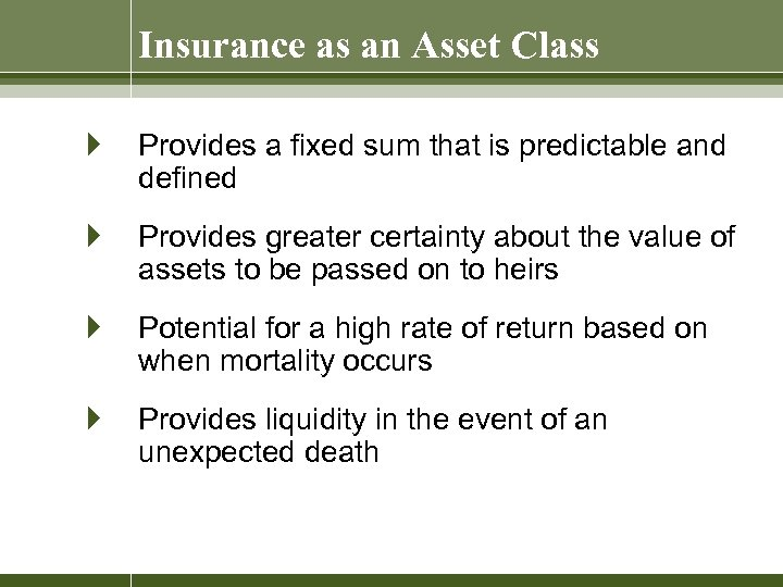 Insurance as an Asset Class } Provides a fixed sum that is predictable and