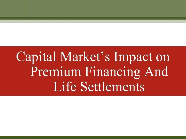 Capital Market's Impact on Premium Financing And Life Settlements