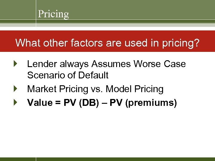 Pricing What other factors are used in pricing? } Lender always Assumes Worse Case