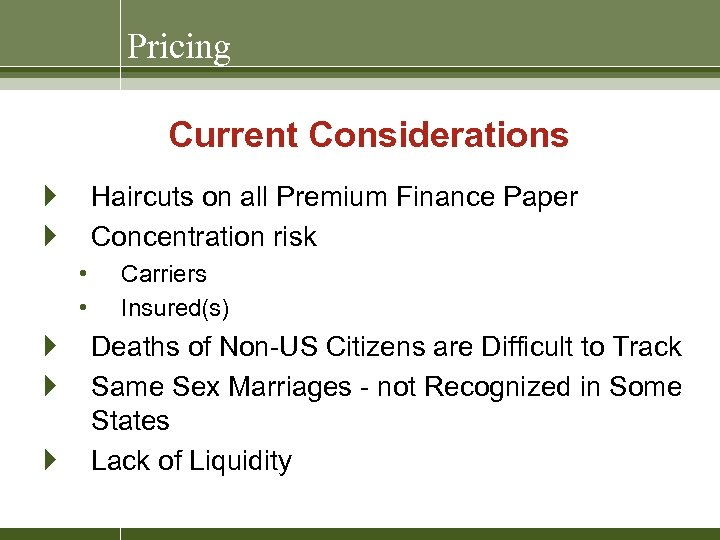 Pricing Current Considerations } } Haircuts on all Premium Finance Paper Concentration risk •