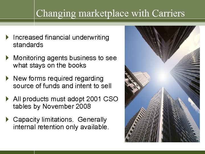 Changing marketplace with Carriers } Increased financial underwriting standards } Monitoring agents business to
