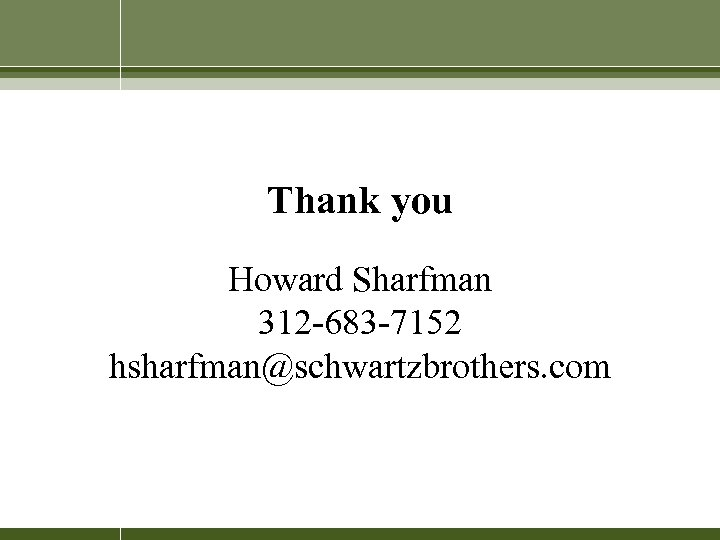 Thank you Howard Sharfman 312 -683 -7152 hsharfman@schwartzbrothers. com
