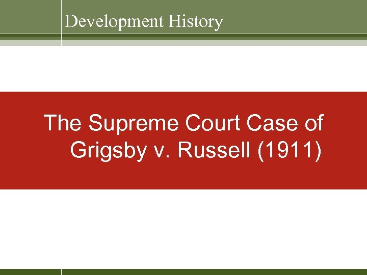 Development History The Supreme Court Case of Grigsby v. Russell (1911)